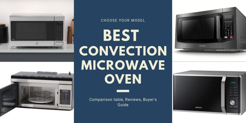 The 2021 Complete Buyer's Manual to the Best Convection Microwave Oven